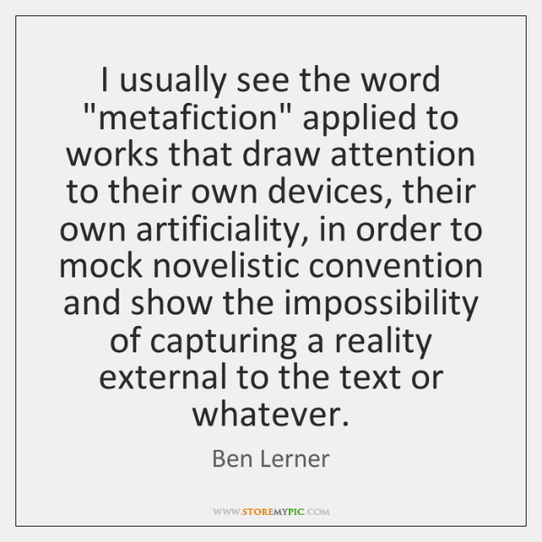 I Usually See The Word Metafiction Applied To Works That Draw