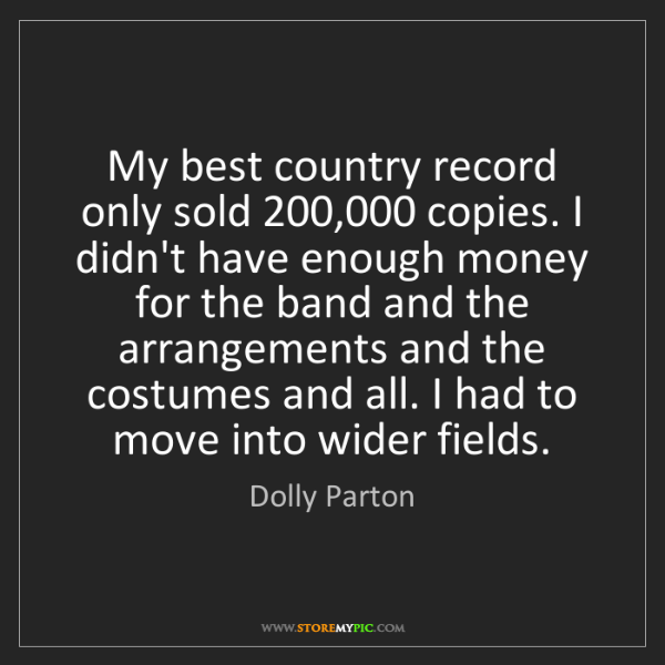 Dolly Parton: My best country record only sold 200,000 copies. I didn't...