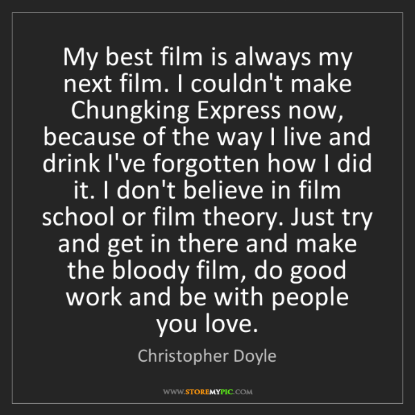 Christopher Doyle: My best film is always my next film. I couldn't make...