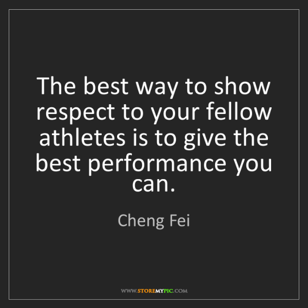 Cheng Fei: The best way to show respect to your fellow athletes...