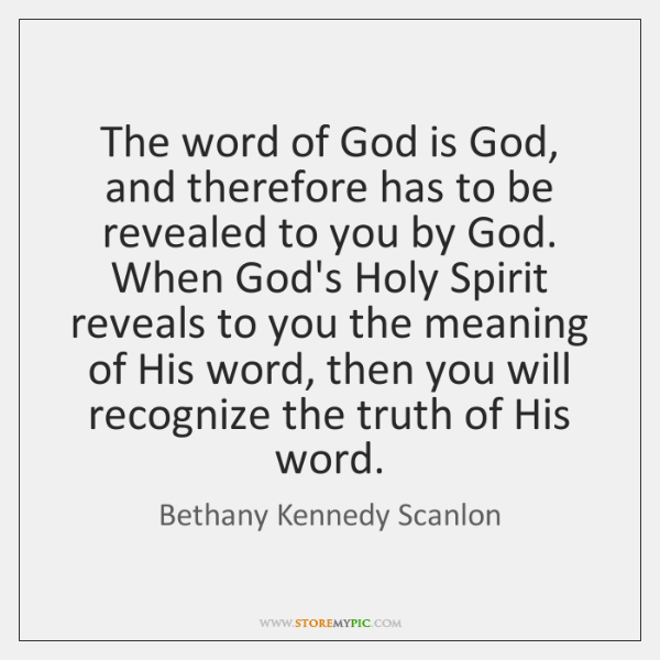 The word of God is God, and therefore has to be revealed ...