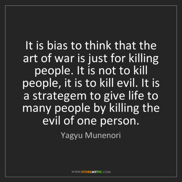 Yagyu Munenori: It is bias to think that the art of war is just for killing...