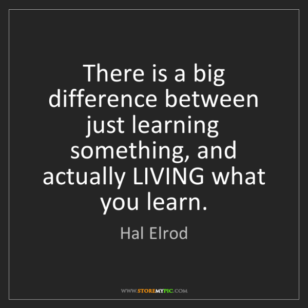 Hal Elrod: There is a big difference between just learning something,...