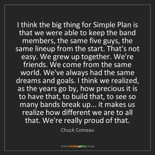 Chuck Comeau: I think the big thing for Simple Plan is that we were...