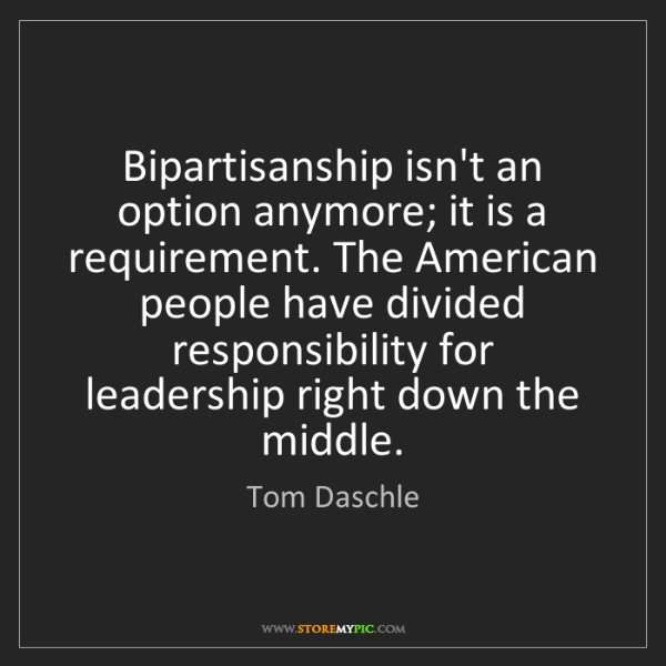 Tom Daschle: Bipartisanship isn't an option anymore; it is a requirement....