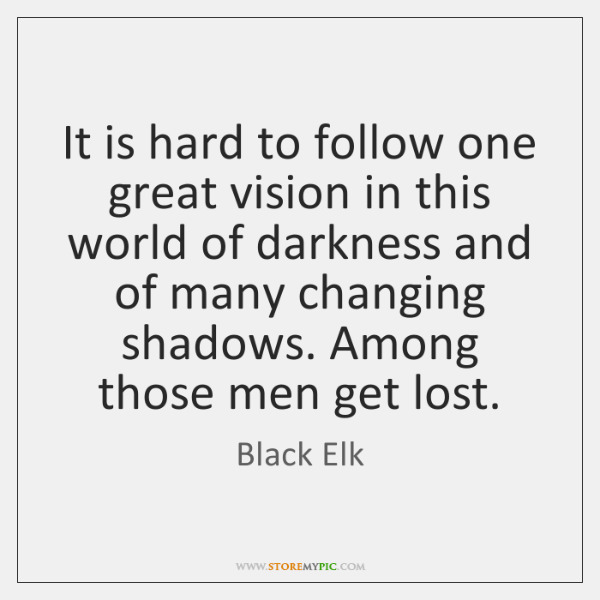 It is hard to follow one great vision in this world of ...