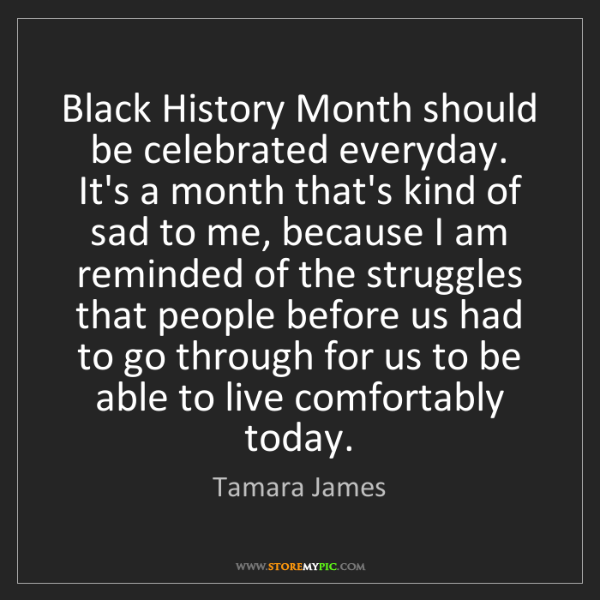 Tamara James: Black History Month should be celebrated everyday. It's...