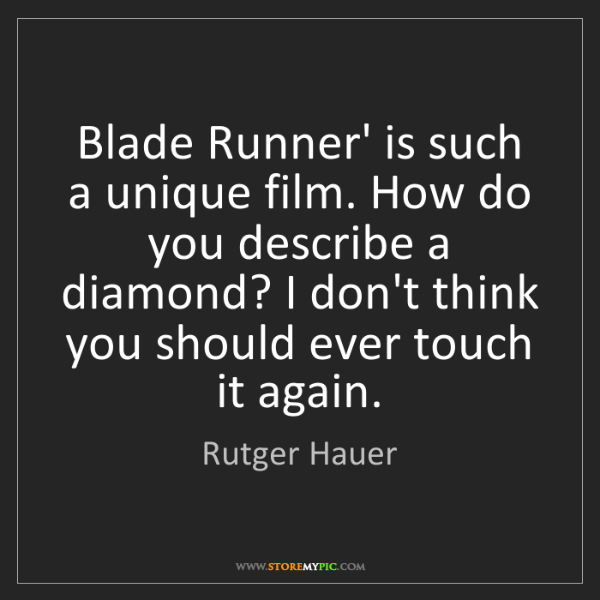 Rutger Hauer: Blade Runner' is such a unique film. How do you describe...