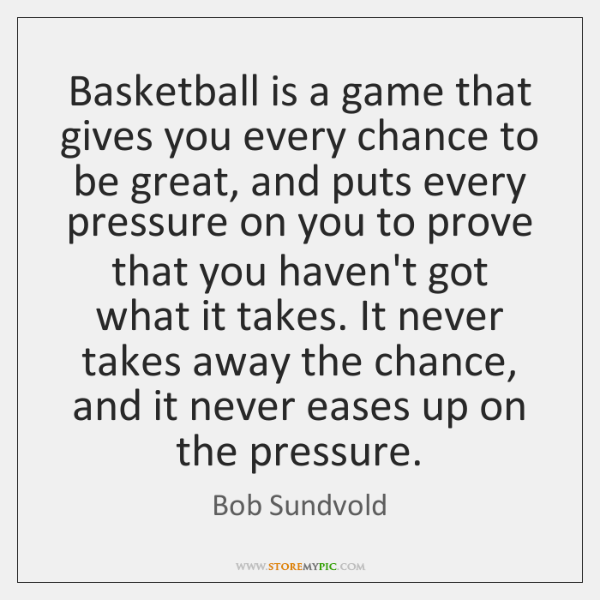 Basketball is a game that gives you every chance to be great, ...