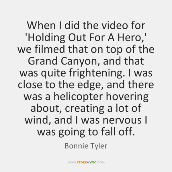 When I did the video for 'Holding Out For A Hero,' ...