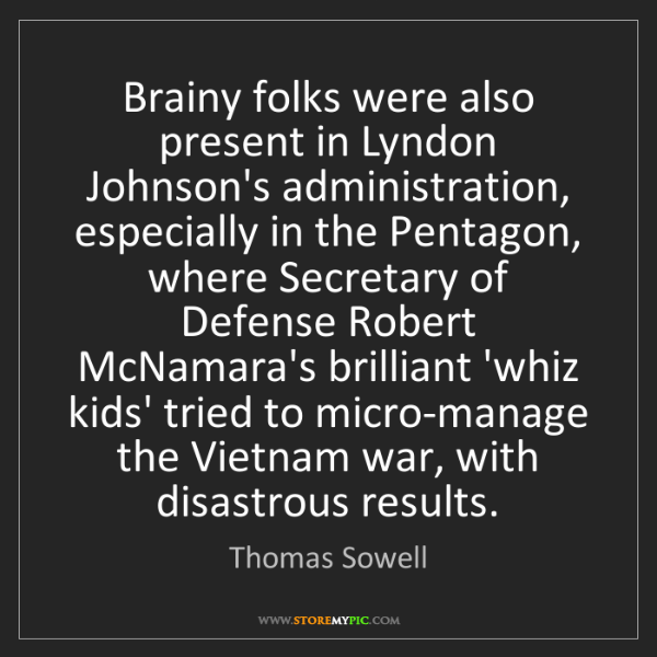 Thomas Sowell: Brainy folks were also present in Lyndon Johnson's administration,...