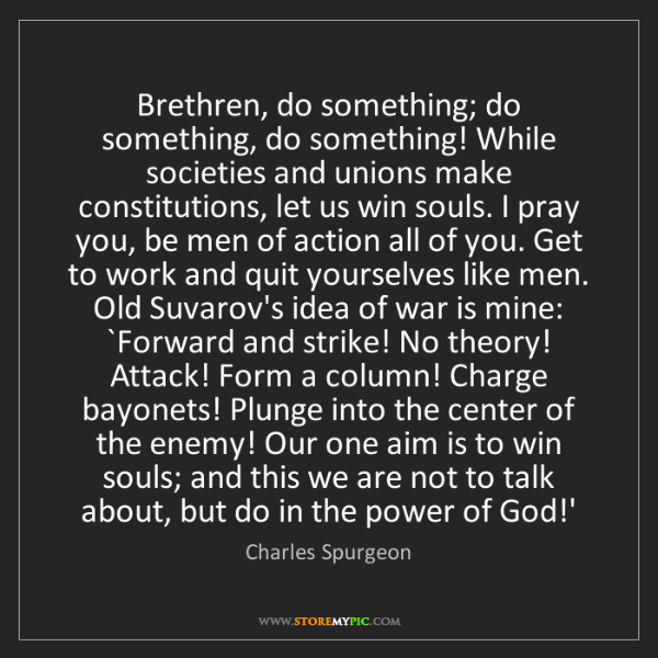 Charles Spurgeon: Brethren, do something; do something, do something! While...