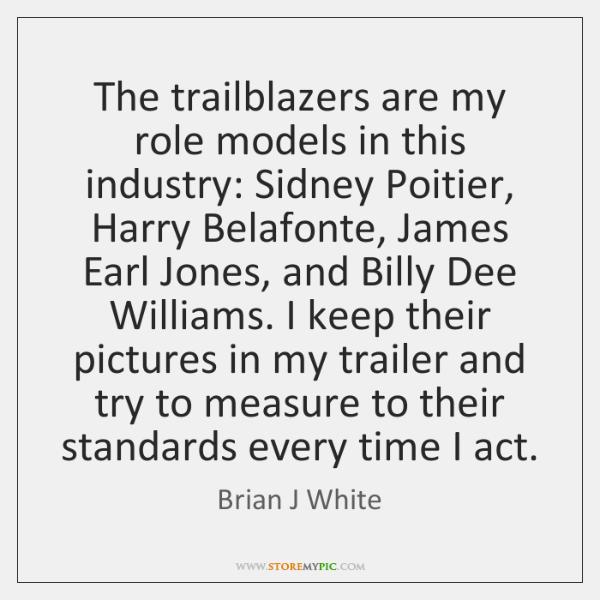 The trailblazers are my role models in this industry: Sidney Poitier, Harry ...