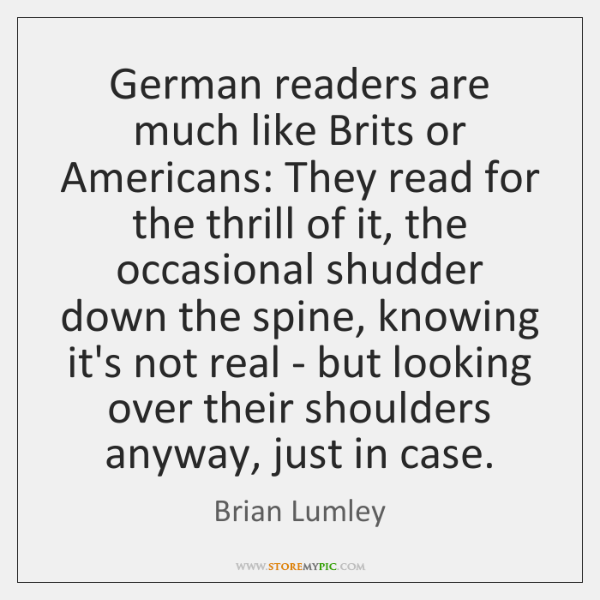 German readers are much like Brits or Americans: They read for the ...