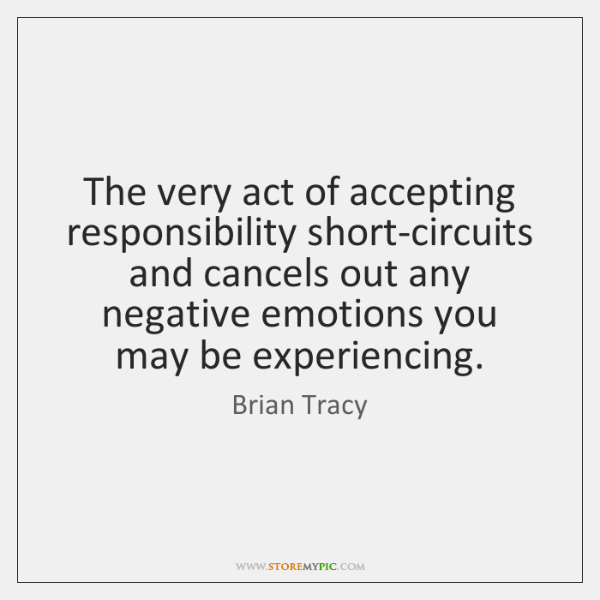 The very act of accepting responsibility short-circuits and cancels out any negative ...