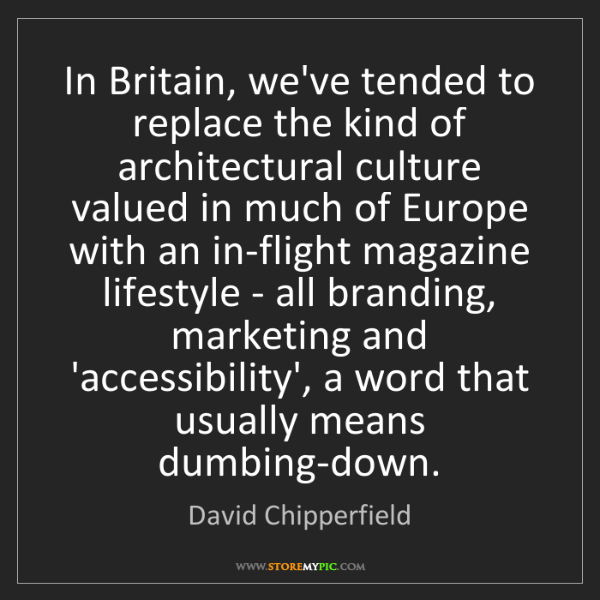David Chipperfield: In Britain, we've tended to replace the kind of architectural...