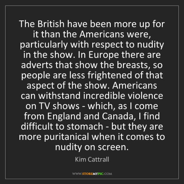 Kim Cattrall: The British have been more up for it than the Americans...