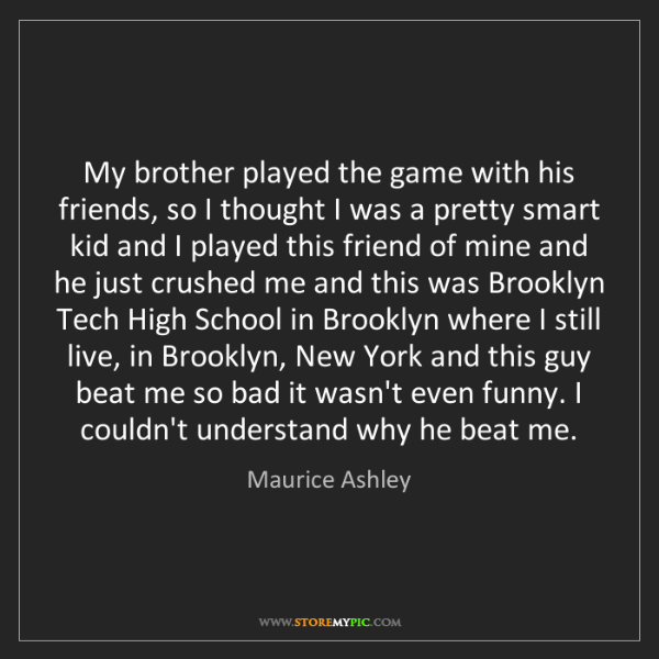 Maurice Ashley: My brother played the game with his friends, so I thought...