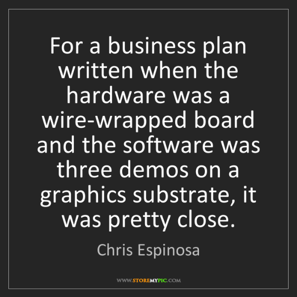 Chris Espinosa: For a business plan written when the hardware was a wire-wrapped...