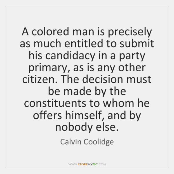 A colored man is precisely as much entitled to submit his candidacy ...
