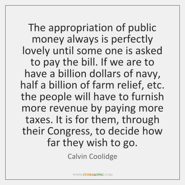The appropriation of public money always is perfectly lovely until some one ...