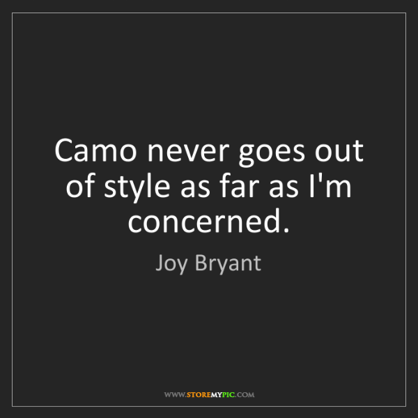 Joy Bryant: Camo never goes out of style as far as I'm concerned.