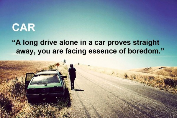 A long drive alone in a car proves straight away you are facing essence of boredon