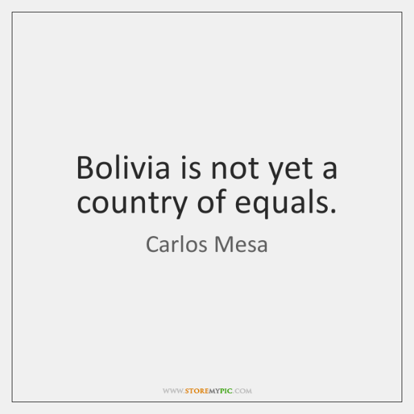 Bolivia is not yet a country of equals.