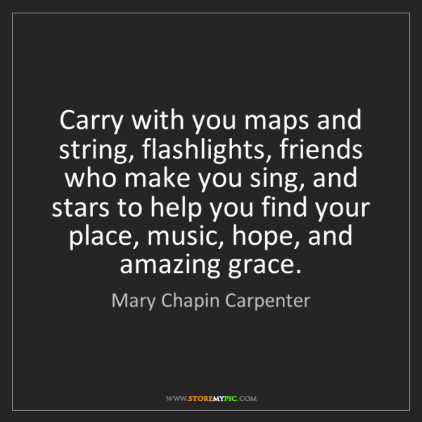 Mary Chapin Carpenter: Carry with you maps and string, flashlights, friends...