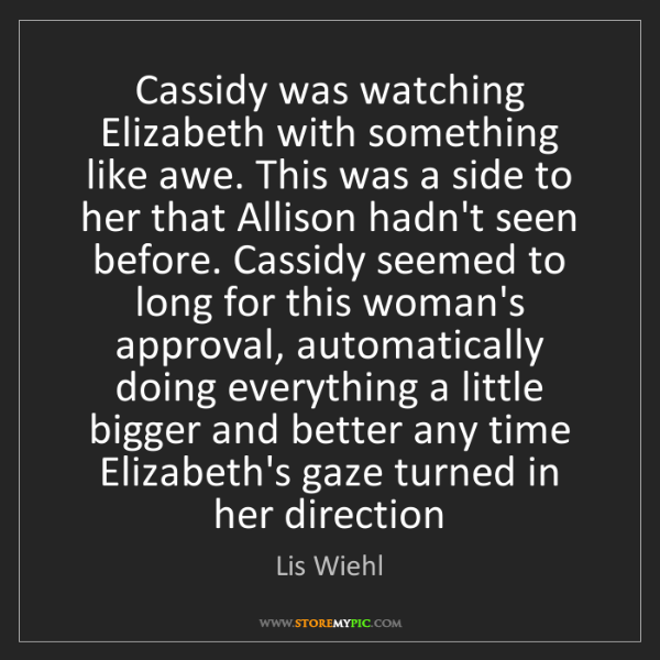 Lis Wiehl: Cassidy was watching Elizabeth with something like awe....