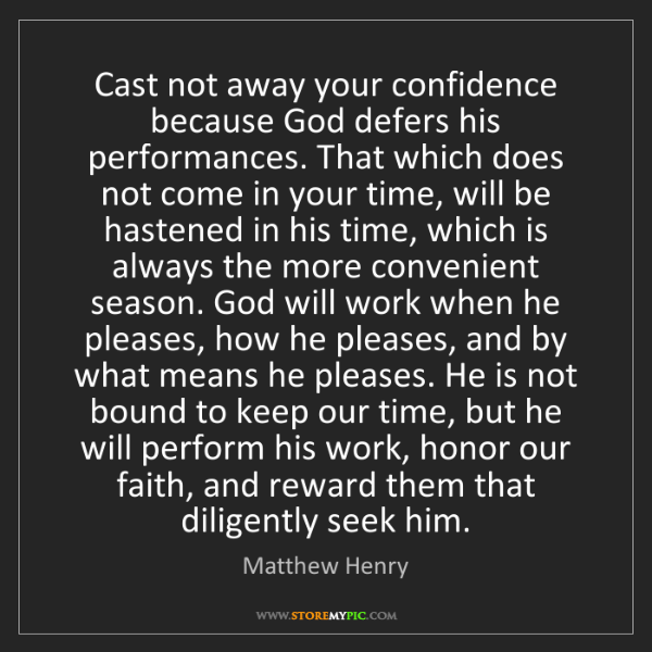 Matthew Henry: Cast not away your confidence because God defers his...