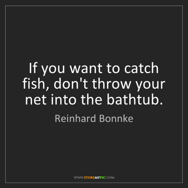 Reinhard Bonnke: If you want to catch fish, don't throw your net into...