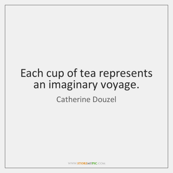 Each cup of tea represents an imaginary voyage.