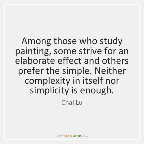 Among those who study painting, some strive for an elaborate effect and ...