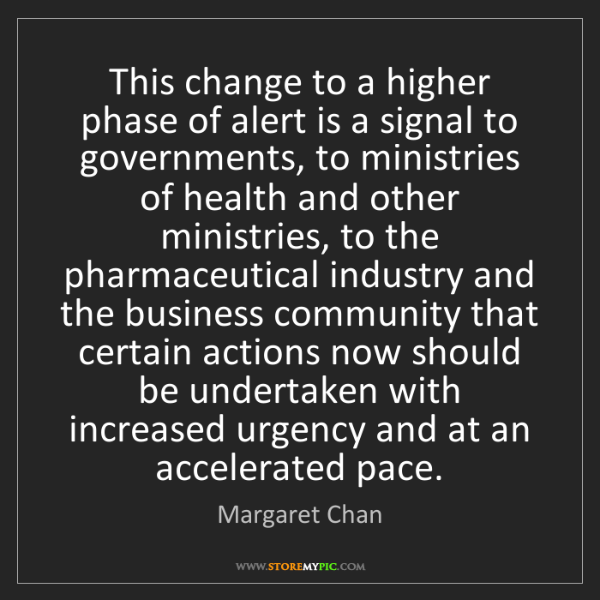 Margaret Chan: This change to a higher phase of alert is a signal to...