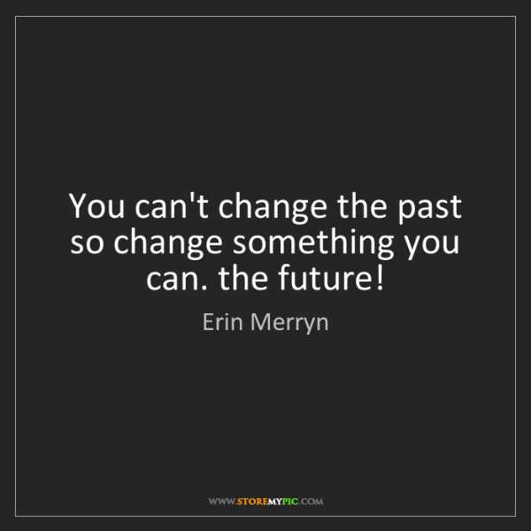 Erin Merryn: You can't change the past so change something you can....