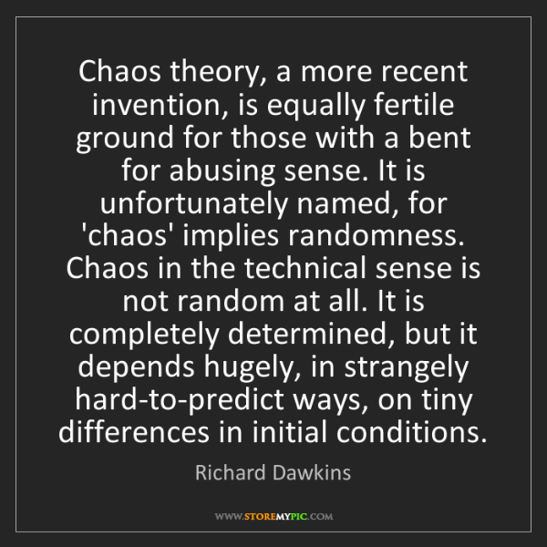 Richard Dawkins: Chaos theory, a more recent invention, is equally fertile...