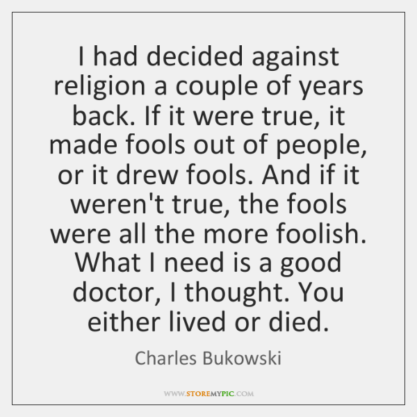 I had decided against religion a couple of years back. If it ...