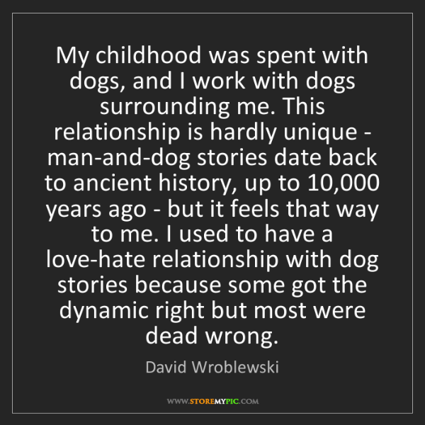 David Wroblewski: My childhood was spent with dogs, and I work with dogs...