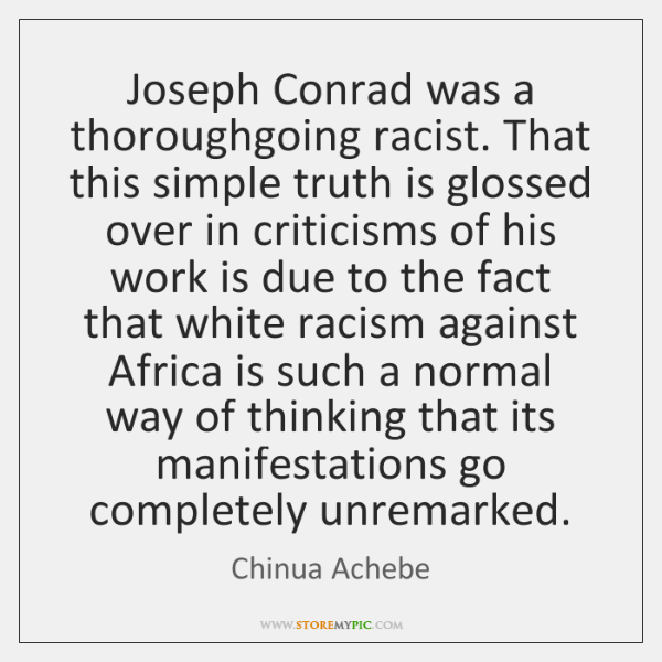 joseph conrad was not a racist Postcolonial text, vol 3 no 4 (2007) joseph conrad: the question of racism and representation of muslims in his malayan works masood ashraf raja.
