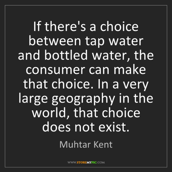 Muhtar Kent: If there's a choice between tap water and bottled water,...