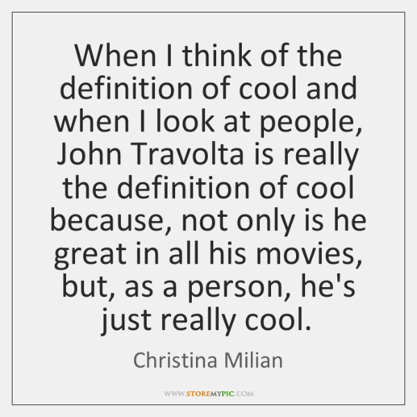 When I think of the definition of cool and when I look ...