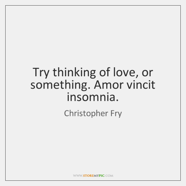 Try thinking of love, or something. Amor vincit insomnia.