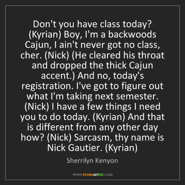 Sherrilyn Kenyon: Don't you have class today? (Kyrian) Boy, I'm a backwoods...