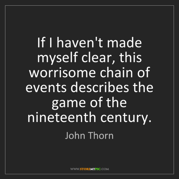 John Thorn: If I haven't made myself clear, this worrisome chain...