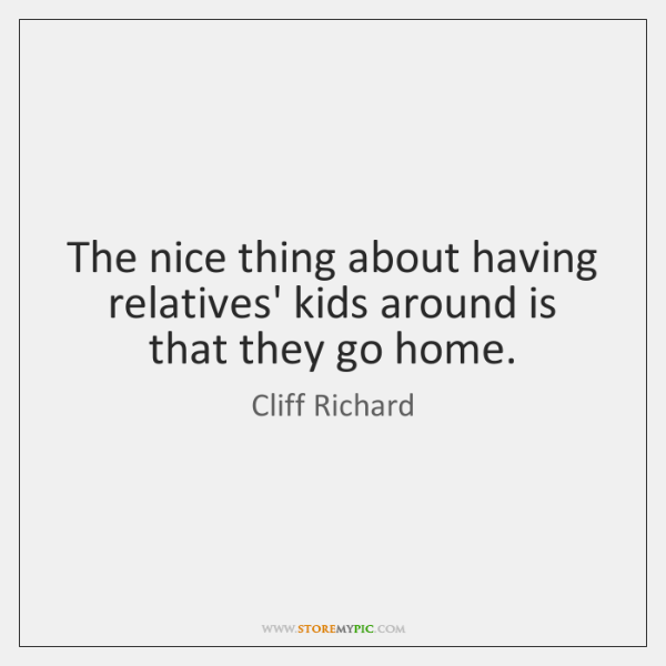 The nice thing about having relatives' kids around is that they go ...