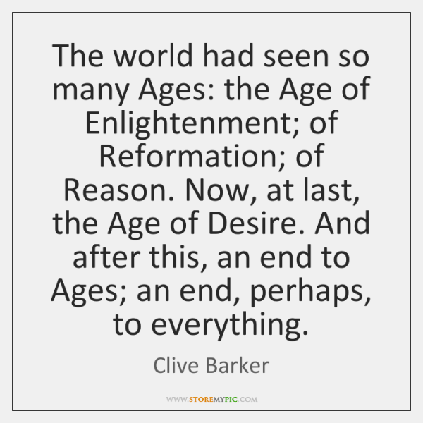 The world had seen so many Ages: the Age of Enlightenment; of ...