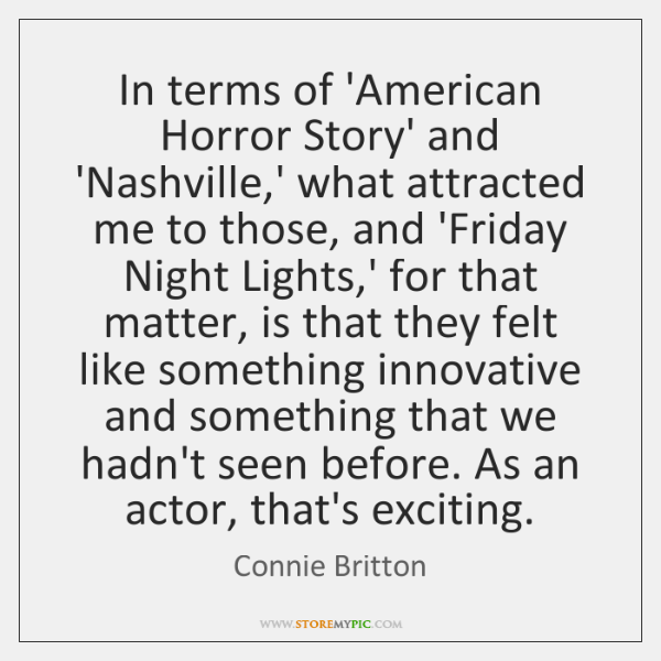 In terms of 'American Horror Story' and 'Nashville,' what attracted me ...