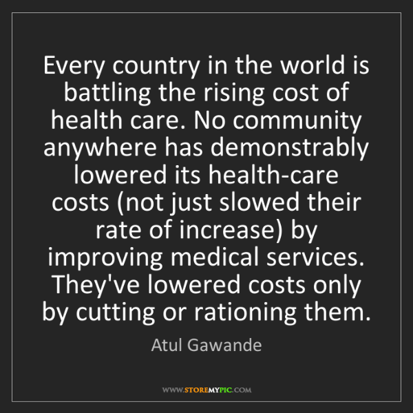Atul Gawande: Every country in the world is battling the rising cost...