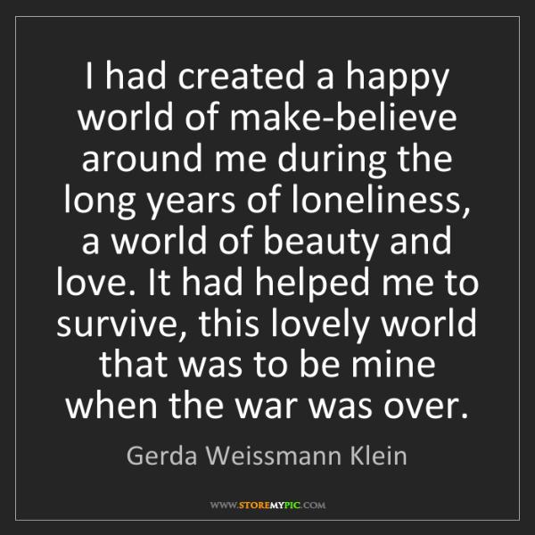 Gerda Weissmann Klein: I had created a happy world of make-believe around me...